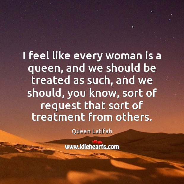 I feel like every woman is a queen, and we should be Image