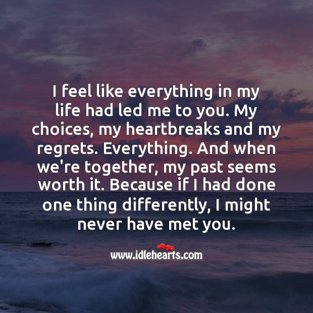 I feel like everything in my life had led me to you. Love Quotes for Him Image