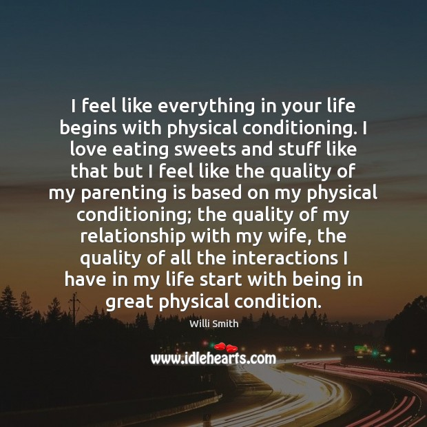 I feel like everything in your life begins with physical conditioning. I Image