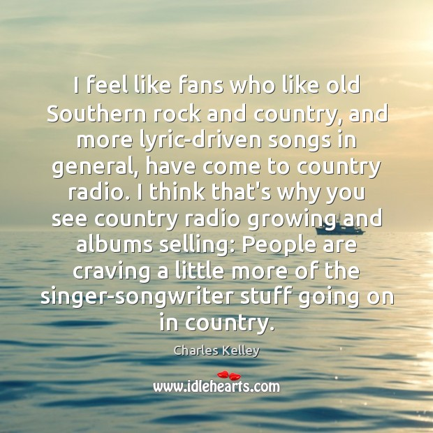 I feel like fans who like old Southern rock and country, and Image