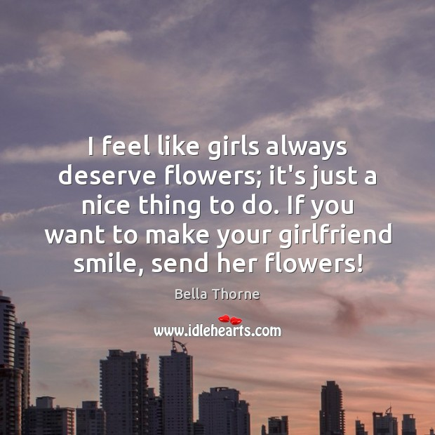 Image, I feel like girls always deserve flowers; it's just a nice thing