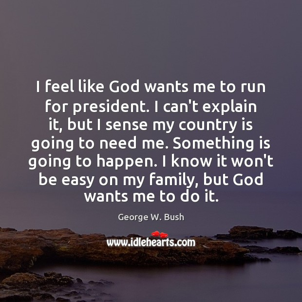 I feel like God wants me to run for president. I can't Image