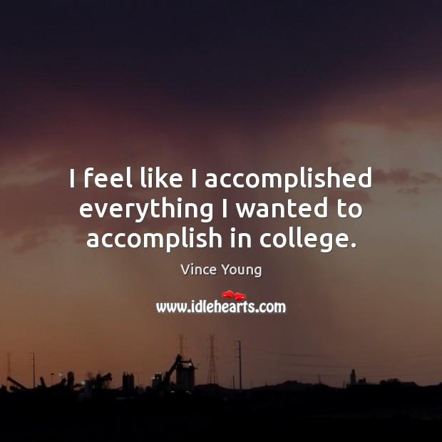 I feel like I accomplished everything I wanted to accomplish in college. Image