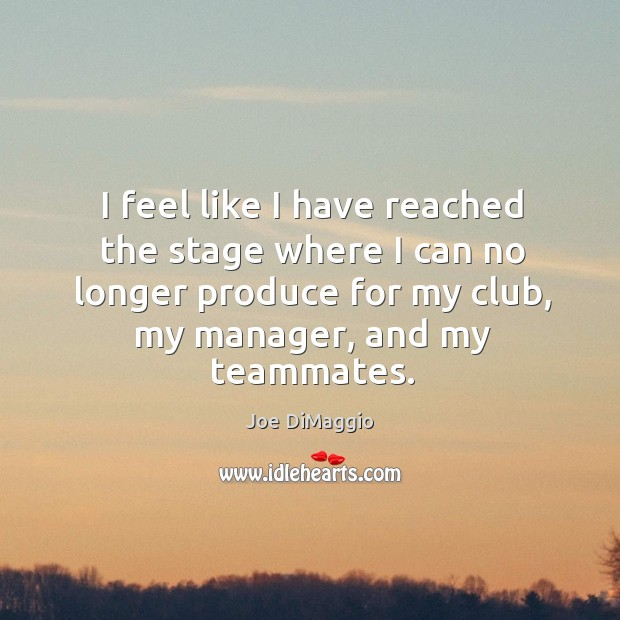 I feel like I have reached the stage where I can no longer produce for my club, my manager, and my teammates. Image