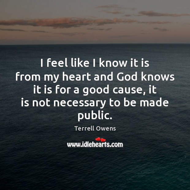 Terrell Owens Picture Quote image saying: I feel like I know it is from my heart and God