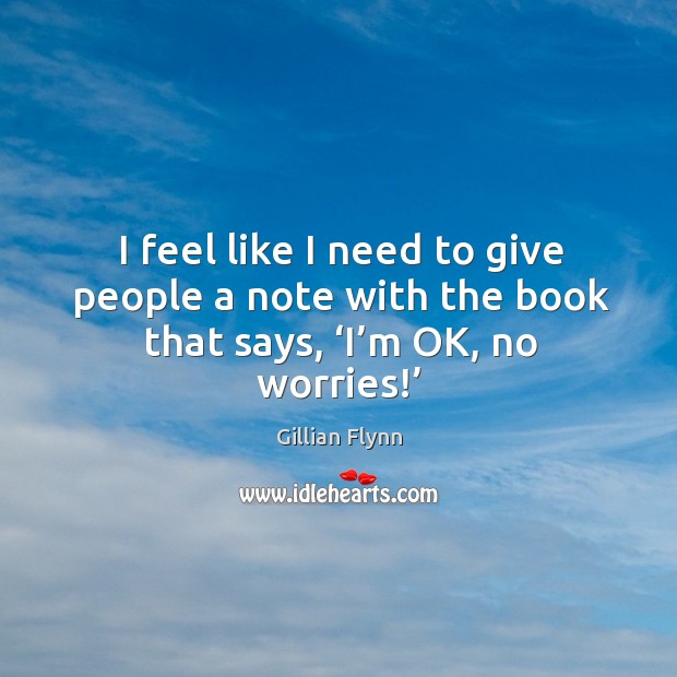 I feel like I need to give people a note with the book that says, 'i'm ok, no worries!' Image