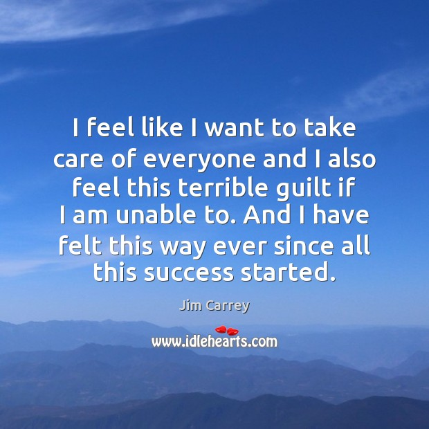 I feel like I want to take care of everyone and I Jim Carrey Picture Quote