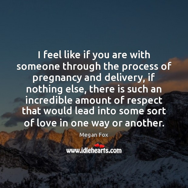 I feel like if you are with someone through the process of Megan Fox Picture Quote
