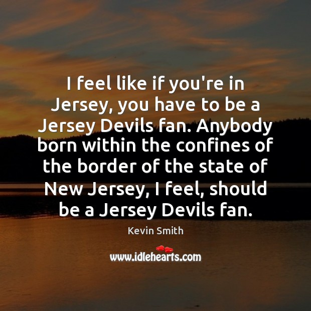 I feel like if you're in Jersey, you have to be a Kevin Smith Picture Quote