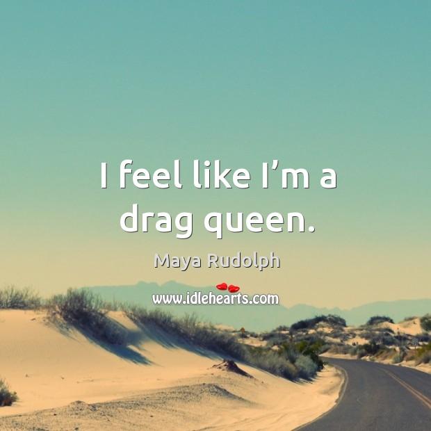 I feel like I'm a drag queen. Image