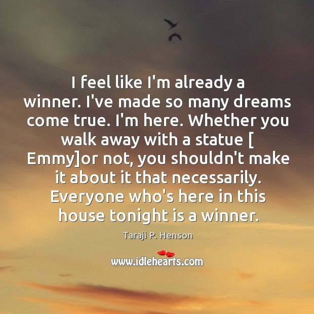 I feel like I'm already a winner. I've made so many dreams Image