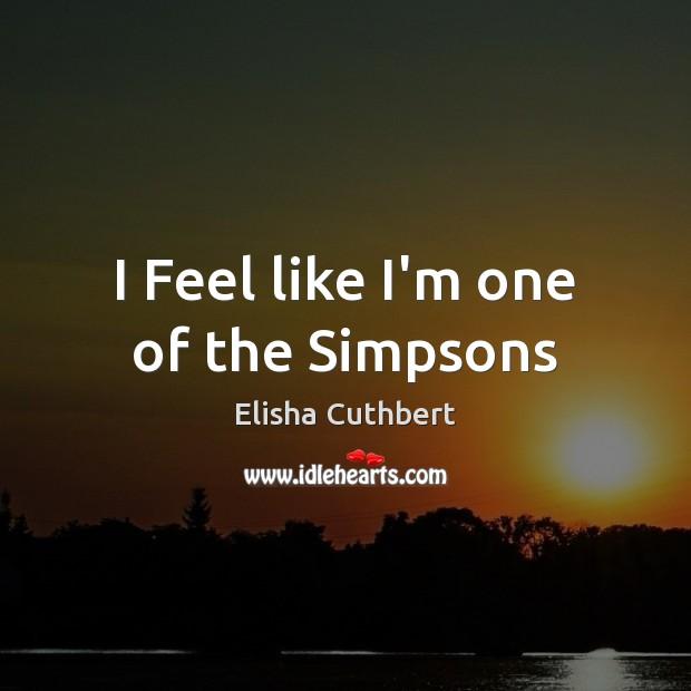I Feel like I'm one of the Simpsons Image