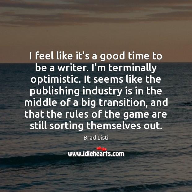 I feel like it's a good time to be a writer. I'm Image