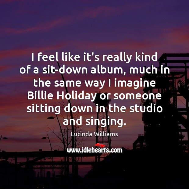 I feel like it's really kind of a sit-down album, much in Holiday Quotes Image