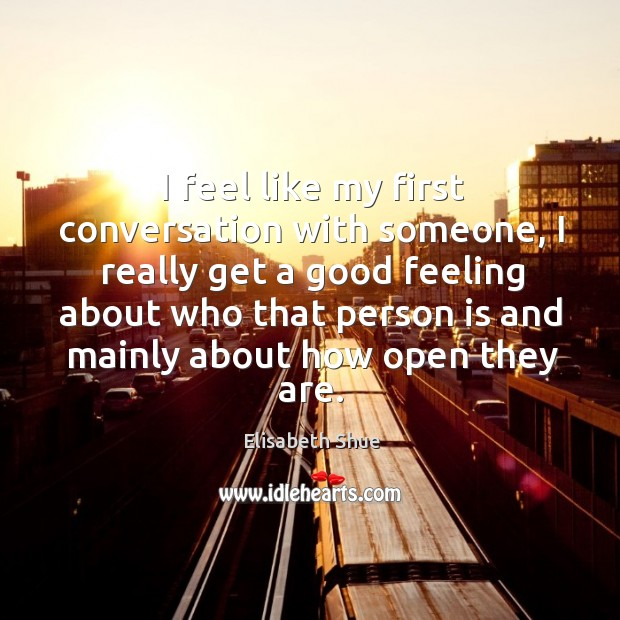 Image about I feel like my first conversation with someone, I really get a good feeling about who that