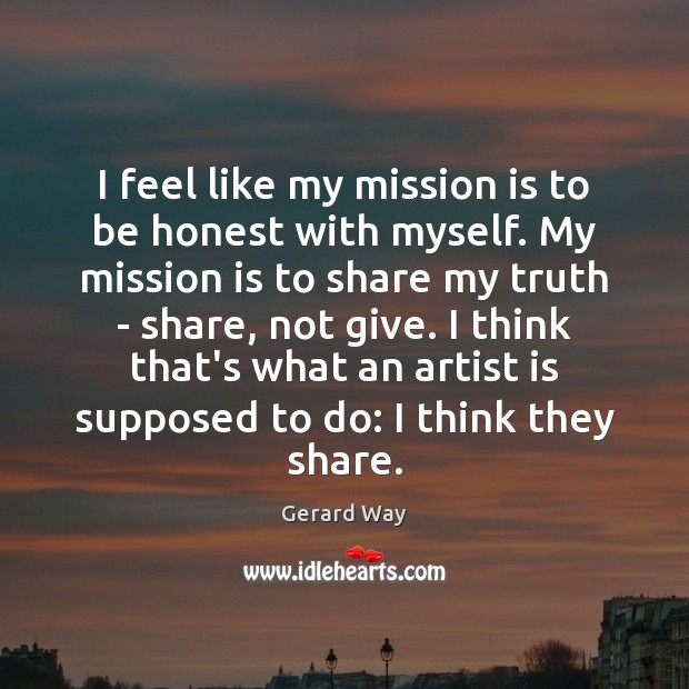 I feel like my mission is to be honest with myself. My Image