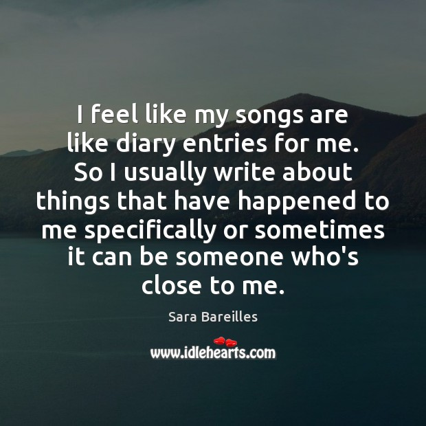 I feel like my songs are like diary entries for me. So Image