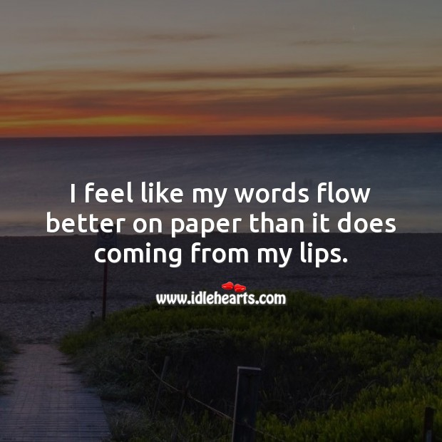 I feel like my words flow better on paper than it does coming from my lips. Picture Quotes Image
