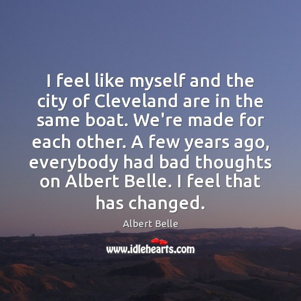 I feel like myself and the city of Cleveland are in the Image