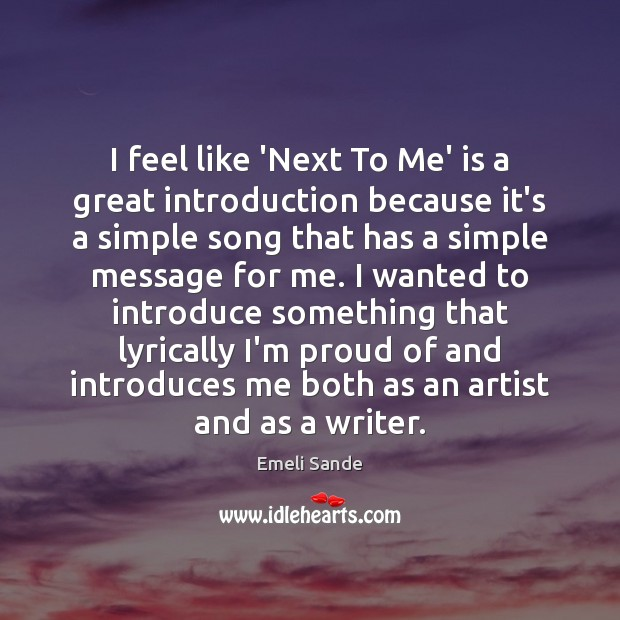 I feel like 'Next To Me' is a great introduction because it's Emeli Sande Picture Quote