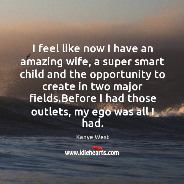 Image, I feel like now I have an amazing wife, a super smart