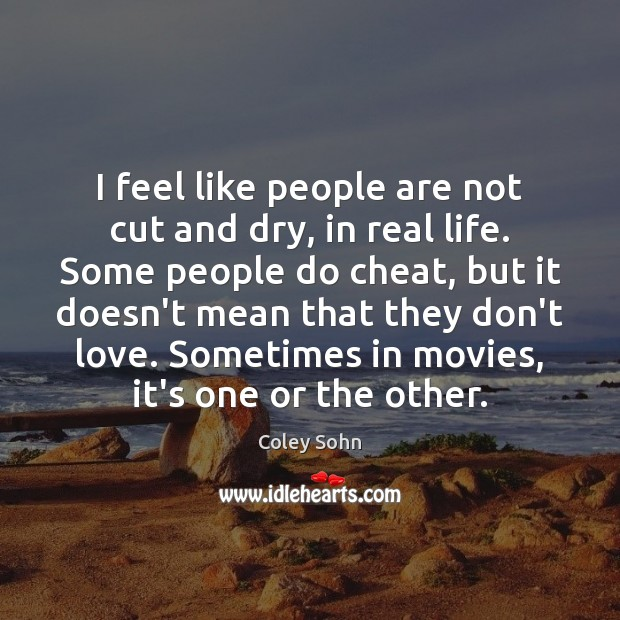 I feel like people are not cut and dry, in real life. Image