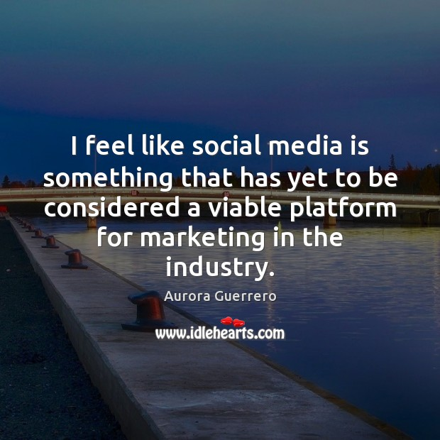 I feel like social media is something that has yet to be Social Media Quotes Image