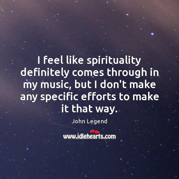 I feel like spirituality definitely comes through in my music, but I John Legend Picture Quote