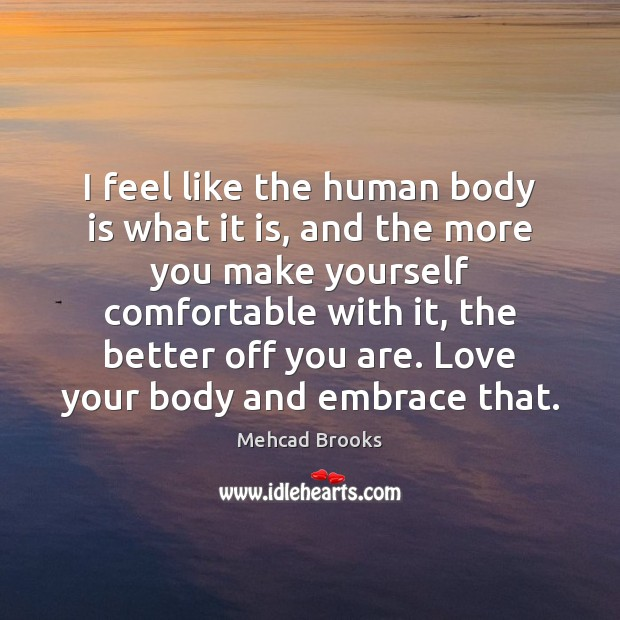 I feel like the human body is what it is, and the Mehcad Brooks Picture Quote