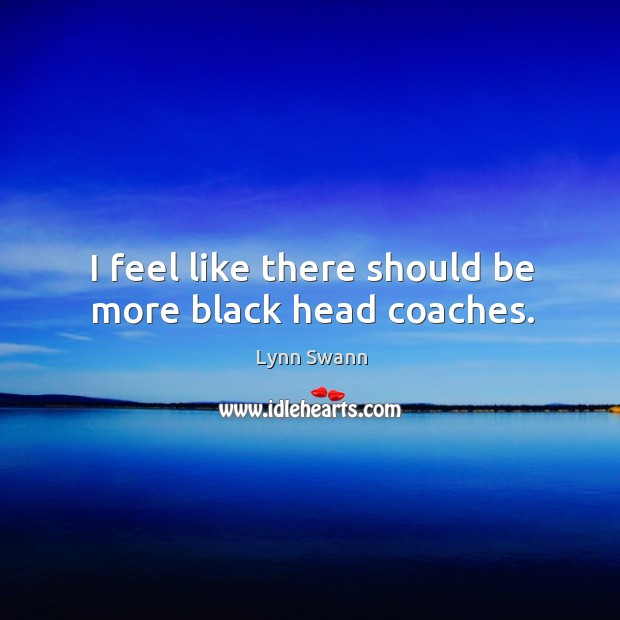 I feel like there should be more black head coaches. Image
