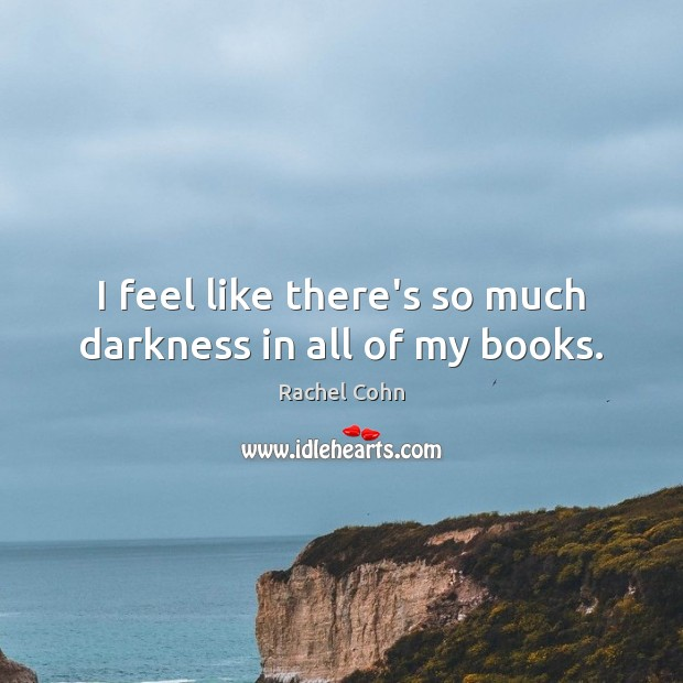 I feel like there's so much darkness in all of my books. Image