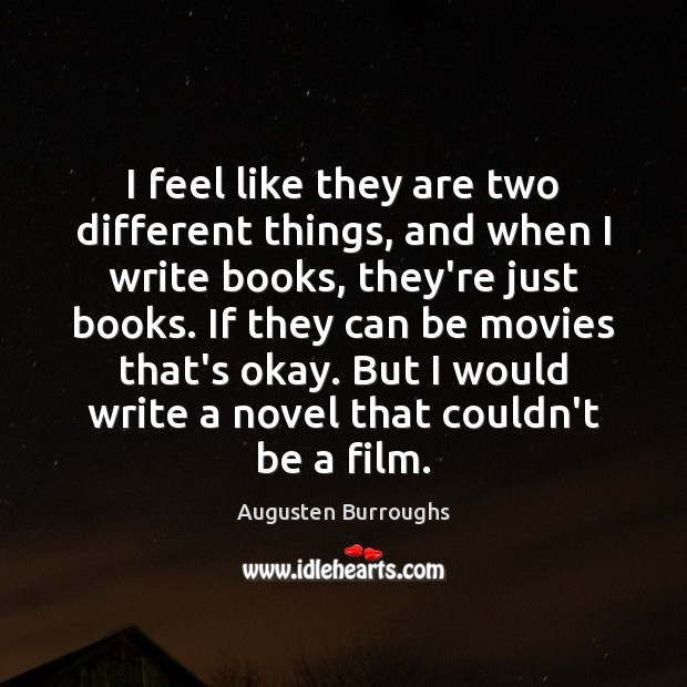 I feel like they are two different things, and when I write Augusten Burroughs Picture Quote