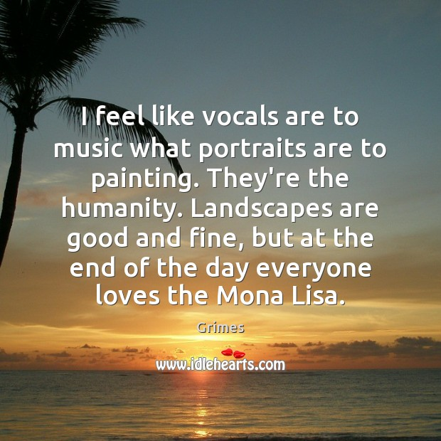 I feel like vocals are to music what portraits are to painting. Humanity Quotes Image