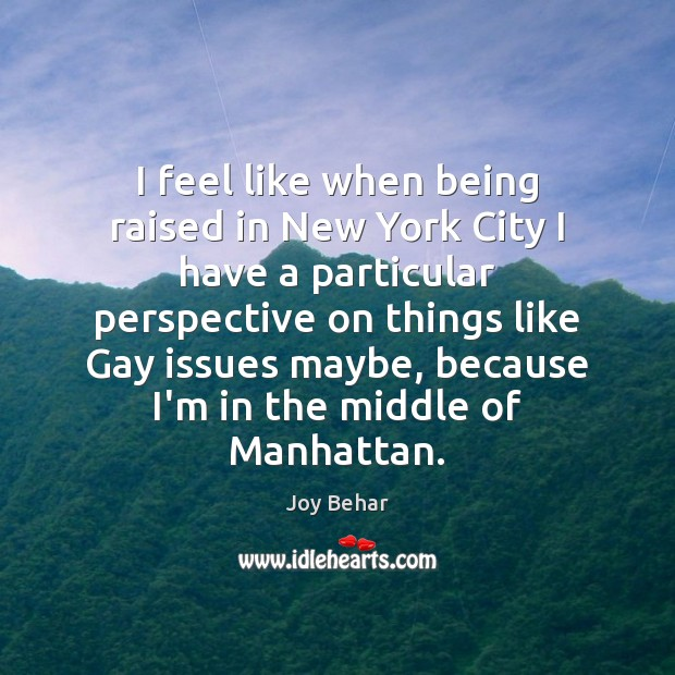 I feel like when being raised in New York City I have Joy Behar Picture Quote
