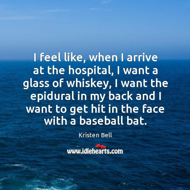I feel like, when I arrive at the hospital, I want a Image