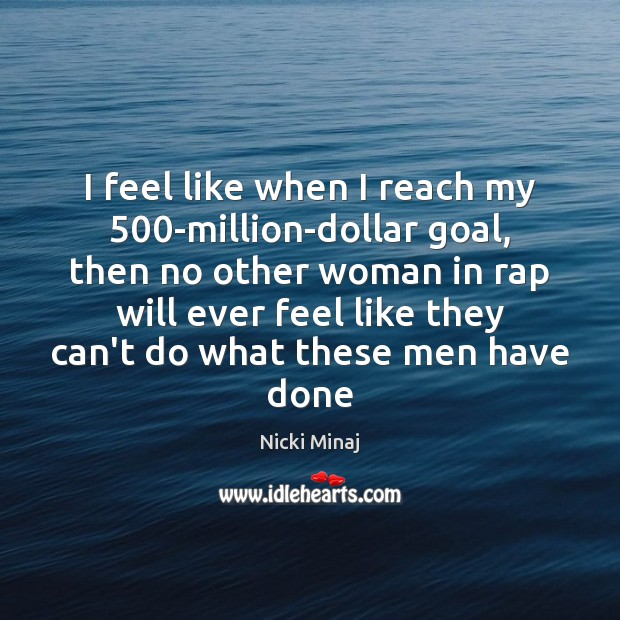 I feel like when I reach my 500-million-dollar goal, then no other Image