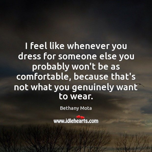 Image, I feel like whenever you dress for someone else you probably won't