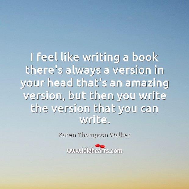 I feel like writing a book there's always a version in your Image