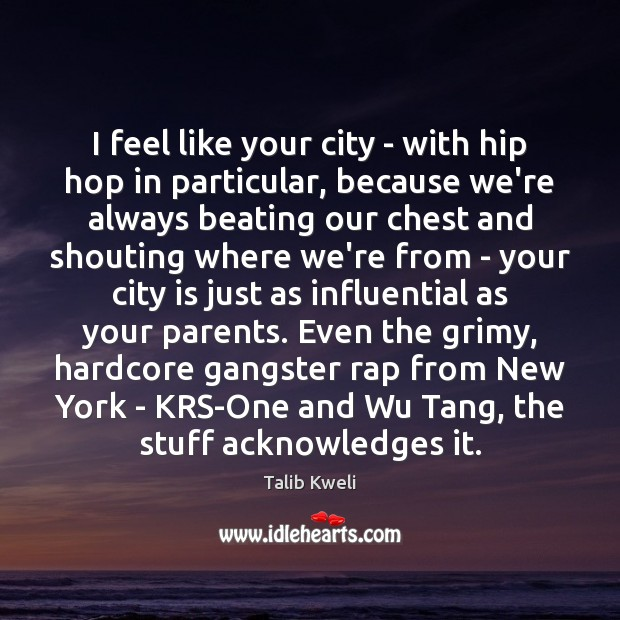 I feel like your city – with hip hop in particular, because Image