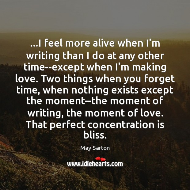 …I feel more alive when I'm writing than I do at any Making Love Quotes Image