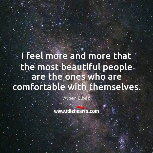 I feel more and more that the most beautiful people are the Image