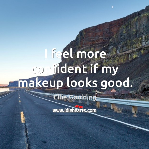 I feel more confident if my makeup looks good. Image