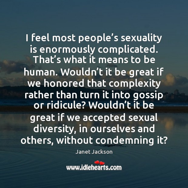 Image, I feel most people's sexuality is enormously complicated. That's what