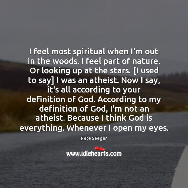 I feel most spiritual when I'm out in the woods. I feel Image