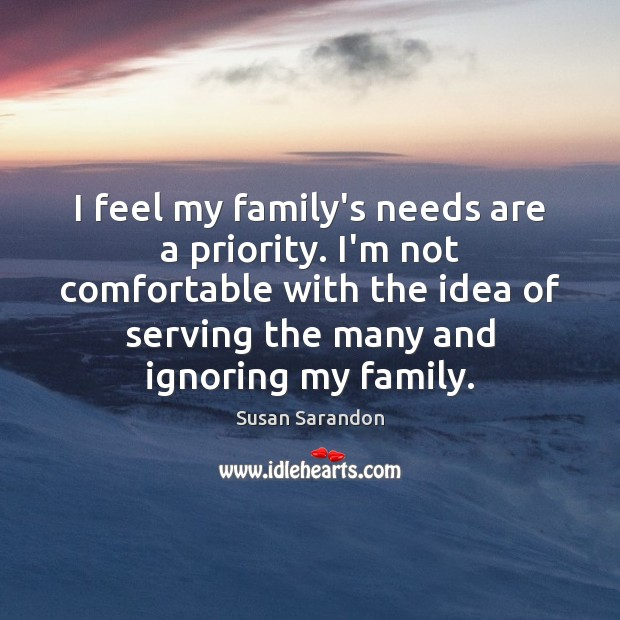 Image, I feel my family's needs are a priority. I'm not comfortable with