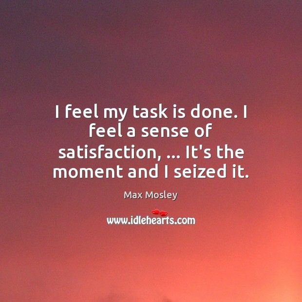 I feel my task is done. I feel a sense of satisfaction, … Image