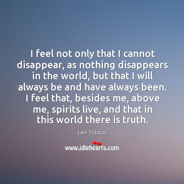 I feel not only that I cannot disappear, as nothing disappears in Image