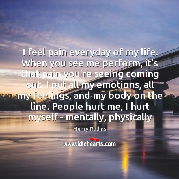 I feel pain everyday of my life. When you see me perform, Image