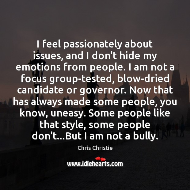 I feel passionately about issues, and I don't hide my emotions from Chris Christie Picture Quote