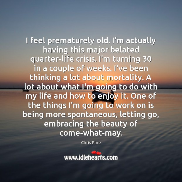 I feel prematurely old. I'm actually having this major belated quarter-life crisis. Letting Go Quotes Image